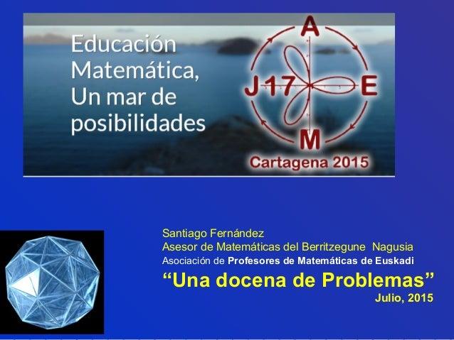 "Santiago Fernández Asesor de Matemáticas del Berritzegune Nagusia Asociación de Profesores de Matemáticas de Euskadi ""Una ..."