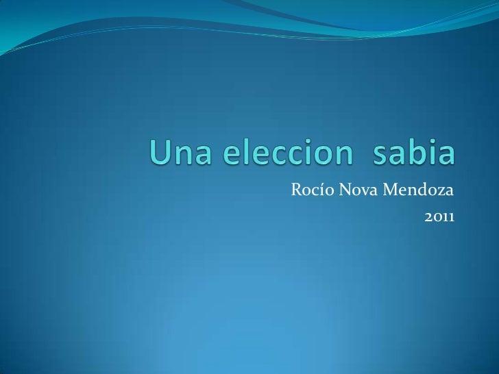 Una eleccion  sabia<br />Rocío Nova Mendoza<br />2011<br />