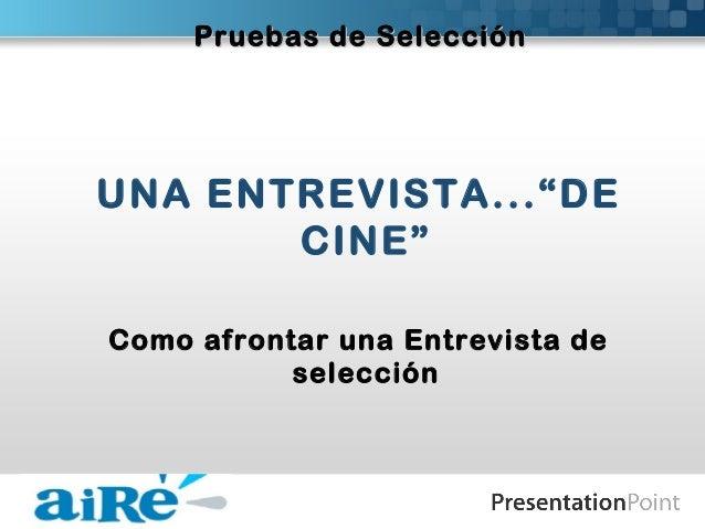 """UNA ENTREVISTA... """"DE CINE""""  Page 1 UNA ENTREVISTA...""""DE CINE"""" Como afrontar una Entrevista de selección Pruebas de Selec..."""