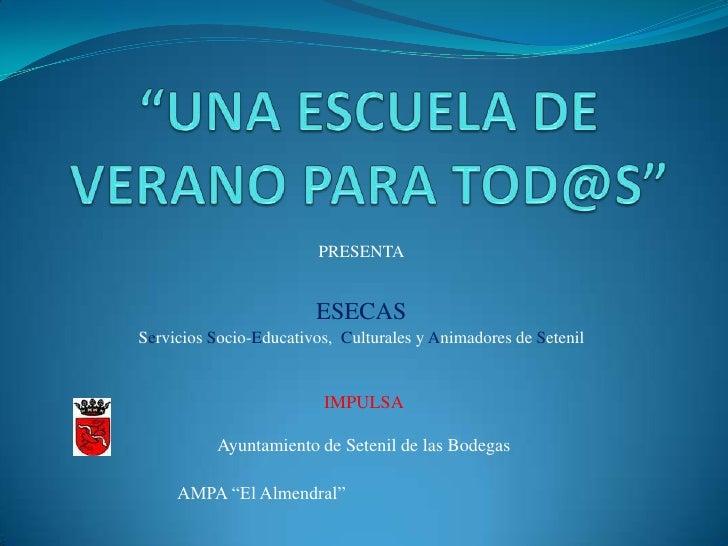 """""""UNA ESCUELA DE VERANO PARA TOD@S""""<br />PRESENTA<br />ESECAS<br />Servicios Socio-Educativos,  Culturales y Animadores de ..."""