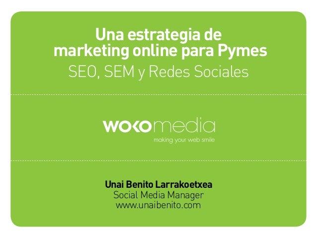 Una estrategia demarketing online para PymesSEO, SEM y Redes SocialesUnai Benito LarrakoetxeaSocial Media Managerwww.unaib...