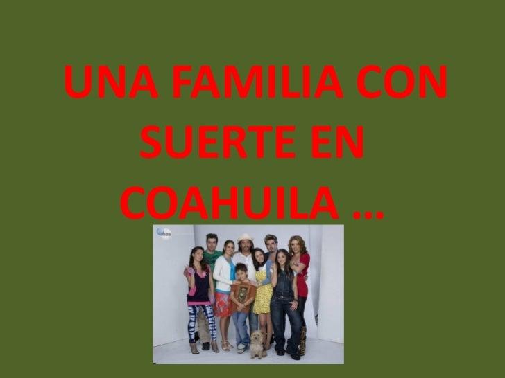 UNA FAMILIA CON   SUERTE EN  COAHUILA …       ,