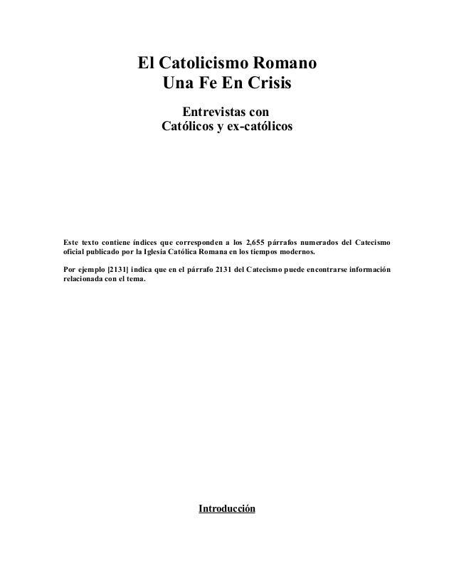 El Catolicismo Romano Una Fe En Crisis Entrevistas con Católicos y ex-católicos Este texto contiene índices que correspond...