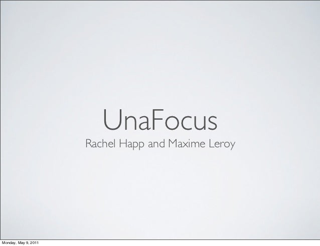UnaFocus                      Rachel Happ and Maxime LeroyMonday, May 9, 2011