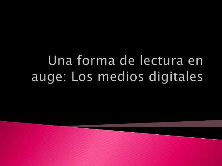 Una forma de lectura en auge: Los medios digitales<br />