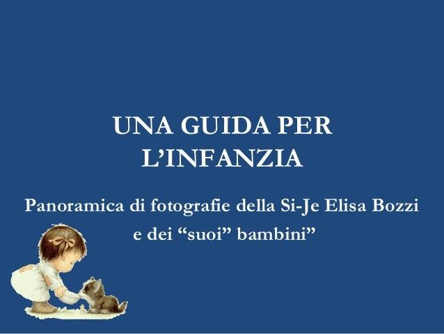 """UNA GUIDA PER  L'INFANZIA  Panoramica di fotografie della Si-Je Elisa Bozzi  e dei """"suoi"""" bambini"""""""