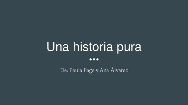 Una historia pura De: Paula Page y Ana Álvarez