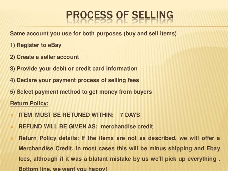 PROCESS OF SELLINGSame account you use for both purposes (buy and sell items)1) Register to eBay2) Create a seller account...