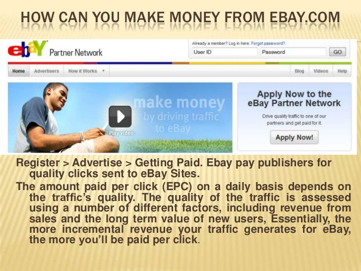 HOW CAN YOU MAKE MONEY FROM EBAY.COMRegister > Advertise > Getting Paid. Ebay pay publishers for  quality clicks sent to e...