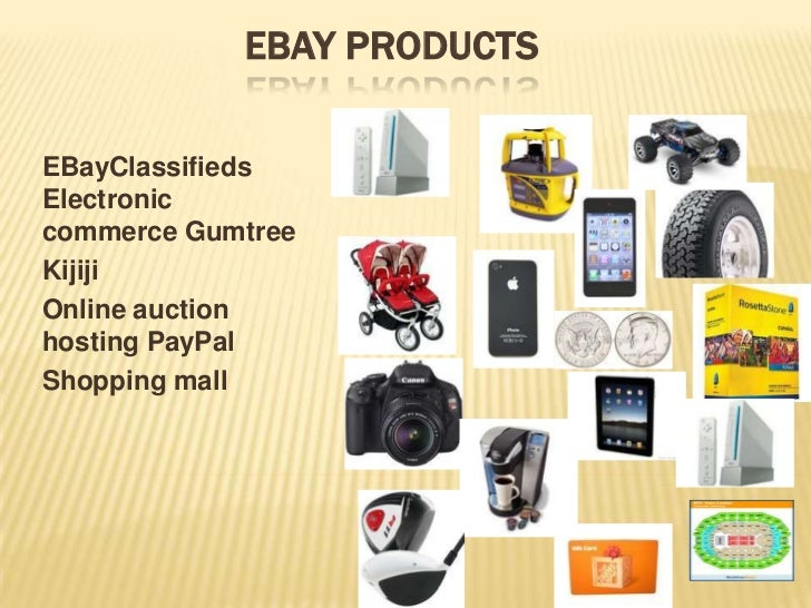 EBAY PRODUCTSEBayClassifiedsElectroniccommerce GumtreeKijijiOnline auctionhosting PayPalShopping mall