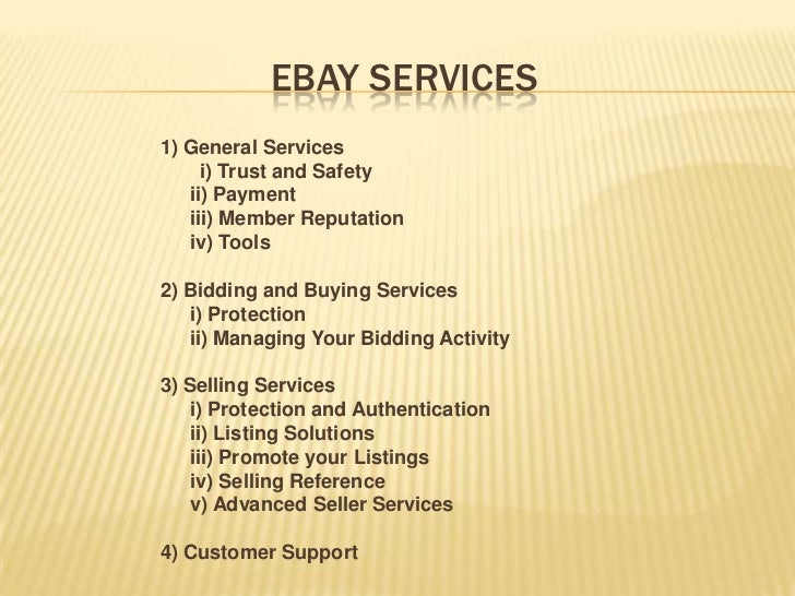 EBAY SERVICES1) General Services     i) Trust and Safety   ii) Payment   iii) Member Reputation   iv) Tools2) Bidding and ...