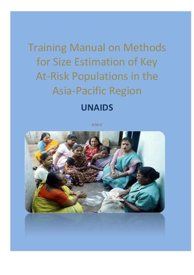 [TRAINING MANUAL ON METHODS FOR SIZEESTIMATION OF KEY   AT-RISK POPULATIONS IN THE ASIA-PACIFIC REGION] 0Training Manual o...