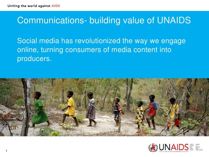 Communications- building value of UNAIDS    Social media has revolutionized the way we engage    online, turning consumers...