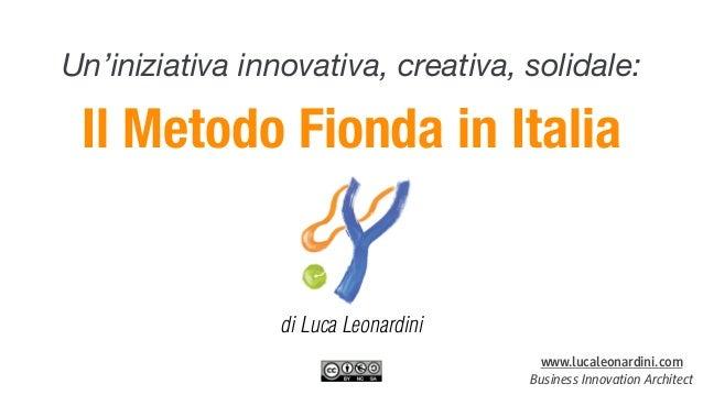 Un'iniziativa innovativa, creativa, solidale:  Il Metodo Fionda in Italia  www.lucaleonardini.com  Business Innovation Arc...