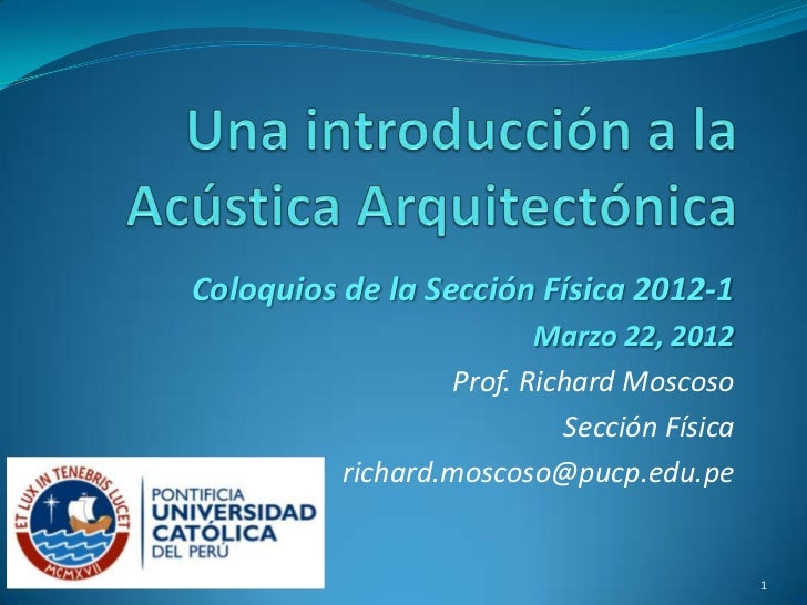 Coloquios de la Sección Física 2012-1                         Marzo 22, 2012                  Prof. Richard Moscoso       ...