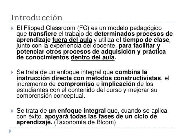 Introducción  El Flipped Classroom (FC) es un modelo pedagógico que transfiere el trabajo de determinados procesos de apr...