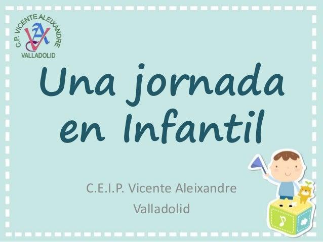 Una jornada en Infantil C.E.I.P. Vicente Aleixandre Valladolid