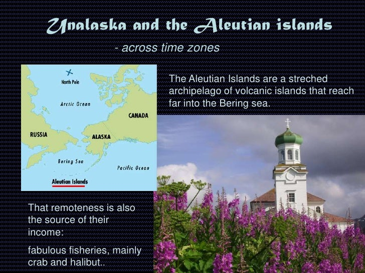 Unalaska and the Aleutian islands - across time zones That remoteness is also the source of their income: fabulous fisheri...