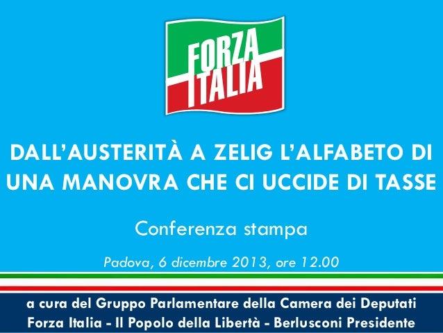 DALL'AUSTERITÀ A ZELIG L'ALFABETO DI UNA MANOVRA CHE CI UCCIDE DI TASSE Conferenza stampa Padova, 6 dicembre 2013, ore 12....