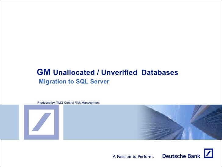 GM  Unallocated / Unverified  Databases   Migration to SQL Server Produced by: TMG Control Risk Management
