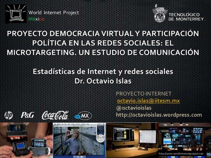 World  Internet  Project<br />México<br />PROYECTO DEMOCRACIA VIRTUAL Y PARTICIPACIÓN POLÍTICA EN LAS REDES SOCIALES: EL M...