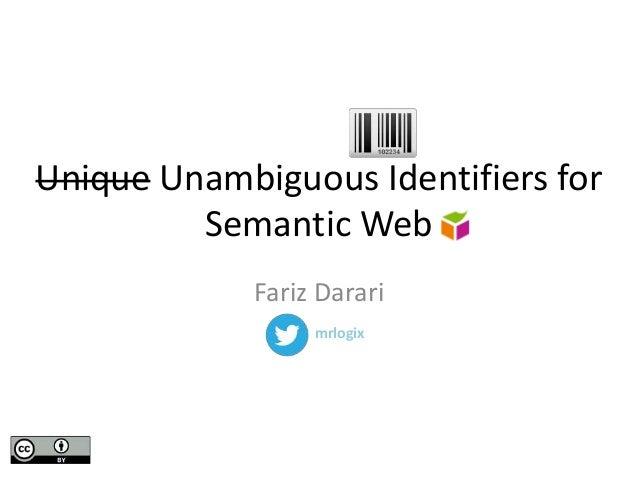 Unique Unambiguous Identifiers forSemantic WebFariz Dararimrlogix
