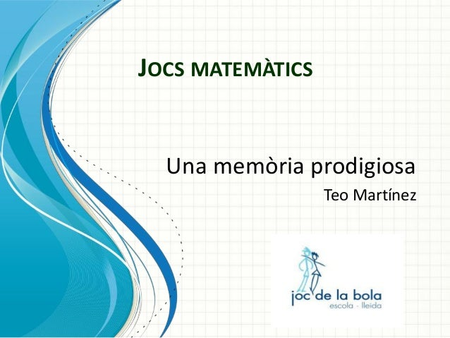 JOCS MATEMÀTICS  Una memòria prodigiosa Teo Martínez