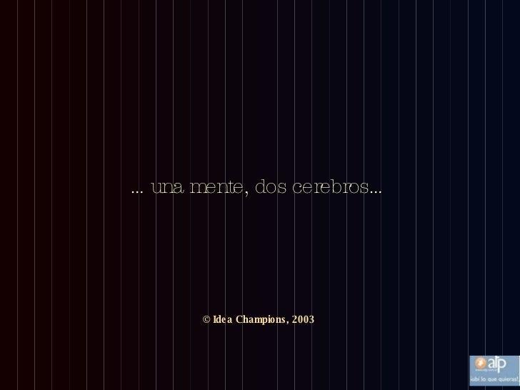 … una mente, dos cerebros… © Idea Champions, 2003