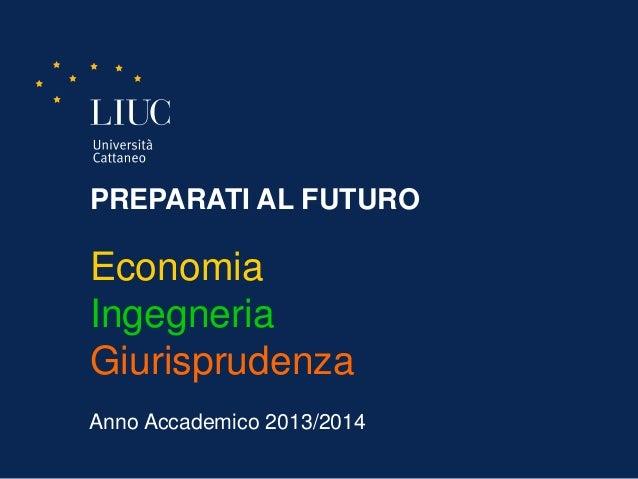 PREPARATI AL FUTUROEconomiaIngegneriaGiurisprudenzaAnno Accademico 2013/2014