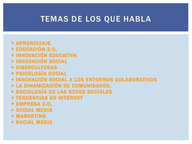 TEMAS DE LOS QUE HABLA                APRENDIZAJE EDUCACIÓN 2.0, INNOVACIÓN EDUCATIVA INNOVACIÓN SOCIAL CIBE...