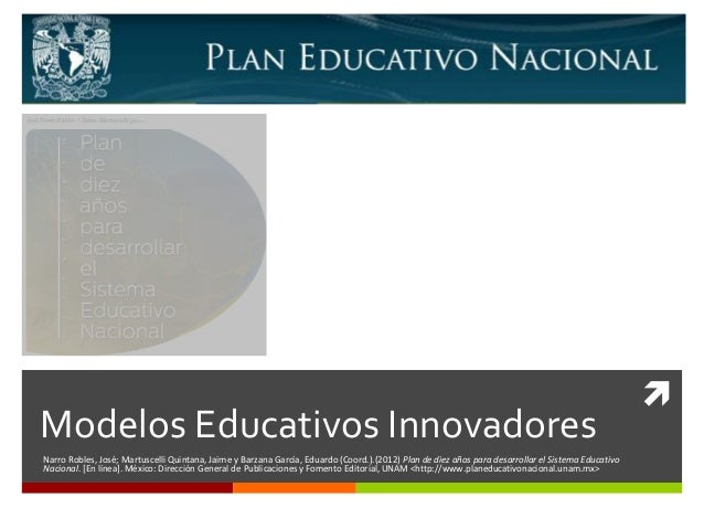 Modelos Educativos Innovadores Narro Robles, José; Martuscelli Quintana, Jaime y Barzana García, Eduardo (Coord.).(2012) P...