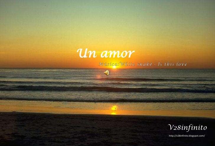 Un amor <br />Música:White snake - Is this love<br />V28infinito<br />http://v28infinito.blogspot.com/ <br />