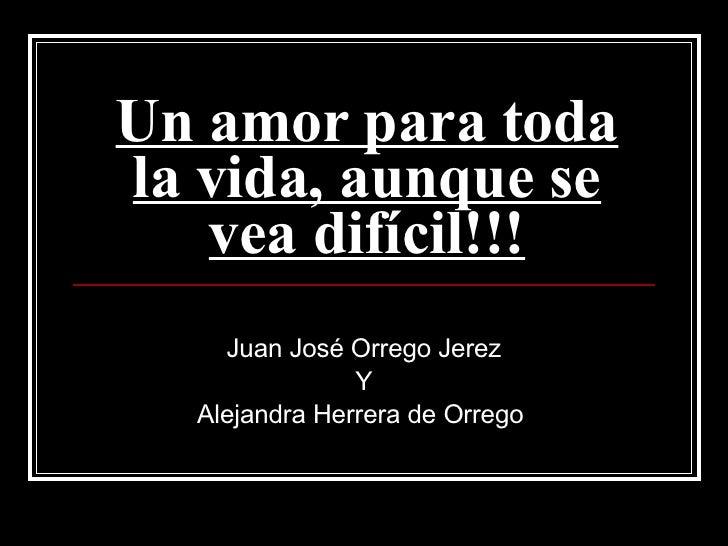 Un amor para toda la vida, aunque se vea difícil!!! Juan José Orrego Jerez Y Alejandra Herrera de Orrego