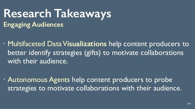 Research Takeaways Engaging Audiences 104 ! Multifaceted DataVisualizations help content producers to better identify stra...