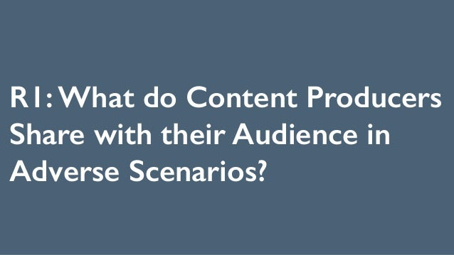 R1: What do Content Producers Share with their Audience in Adverse Scenarios?