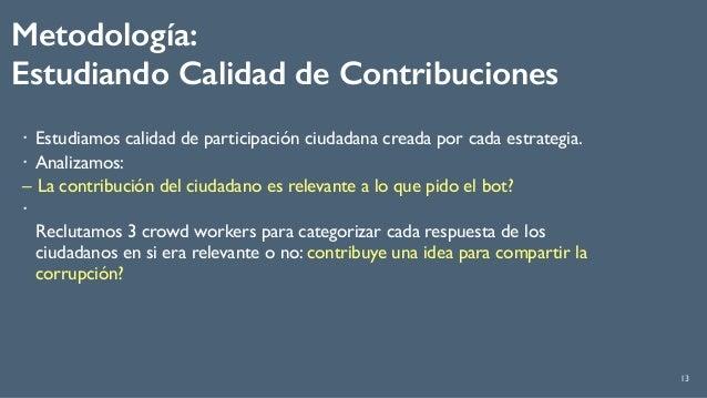 Metodología:  Estudiando Calidad de Contribuciones 13 ! Estudiamos calidad de participación ciudadana creada por cada est...