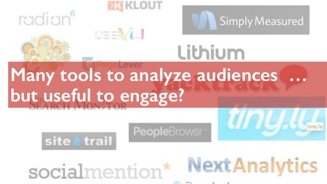Many tools to analyze audiences … but useful to engage?