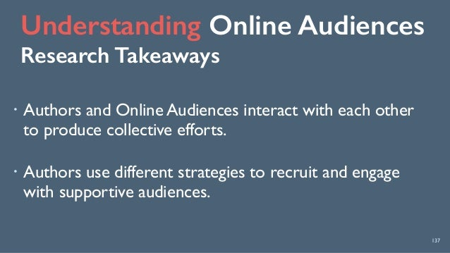 Understanding Online Audiences Research Takeaways 137 ! Authors and Online Audiences interact with each other to produce ...