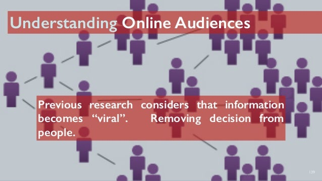 """139 Previous research considers that information becomes """"viral"""". Removing decision from people. Understanding Online Audi..."""
