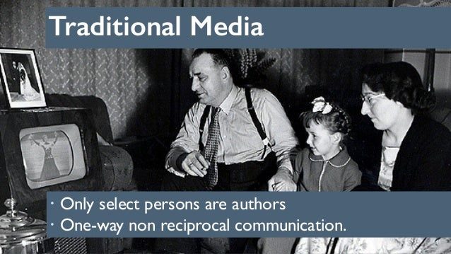 Traditional Media 141 ! Only select persons are authors ! One-way non reciprocal communication.