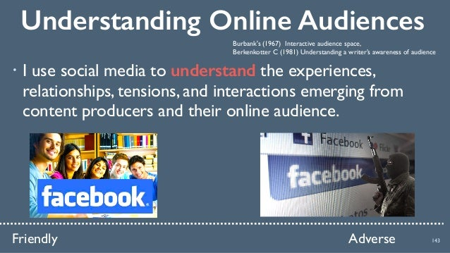 Understanding Online Audiences 143Friendly Adverse ! I use social media to understand the experiences, relationships, tens...