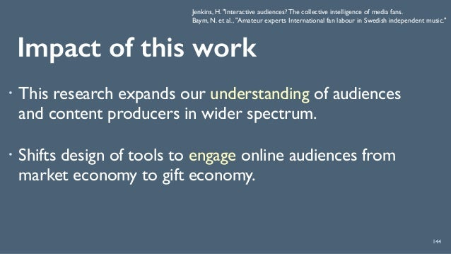 Impact of this work ! This research expands our understanding of audiences and content producers in wider spectrum. ! Shi...