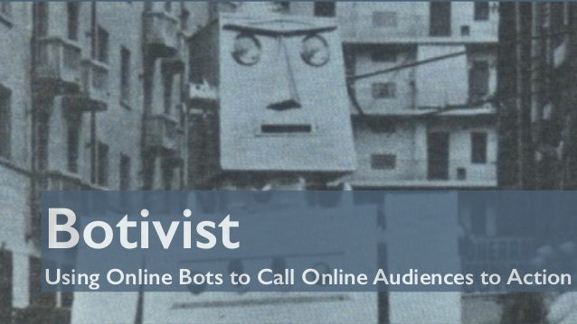 Botivist Using Online Bots to Call Online Audiences to Action