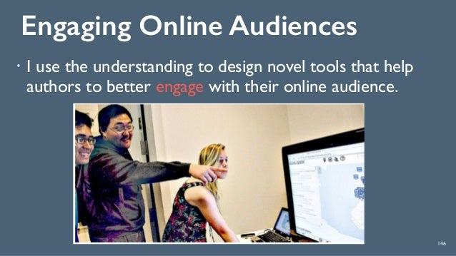 Engaging Online Audiences 146 ! I use the understanding to design novel tools that help authors to better engage with thei...