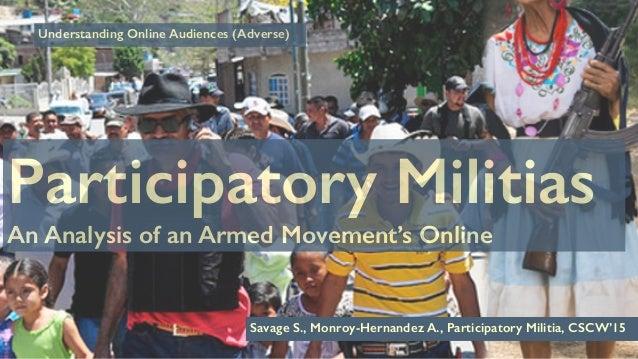Understanding Online Audiences (Adverse) Savage S., Monroy-Hernandez A., Participatory Militia, CSCW'15 Participatory Mili...