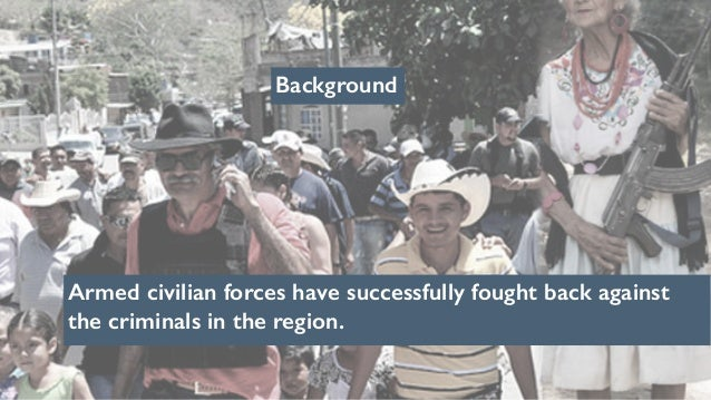 Background Armed civilian forces have successfully fought back against the criminals in the region.