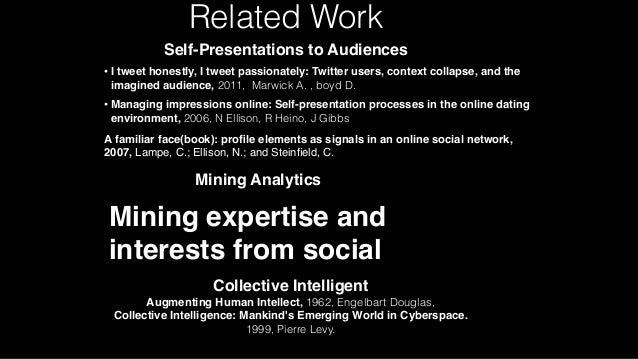 Related Work Self-Presentations to Audiences • I tweet honestly, I tweet passionately: Twitter users, context collapse, an...
