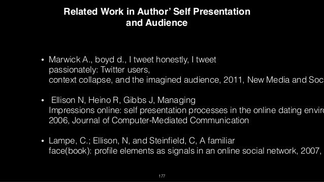 Related Work in Author' Self Presentation and Audience 177 • Marwick A., boyd d., I tweet honestly, I tweet  passionately...