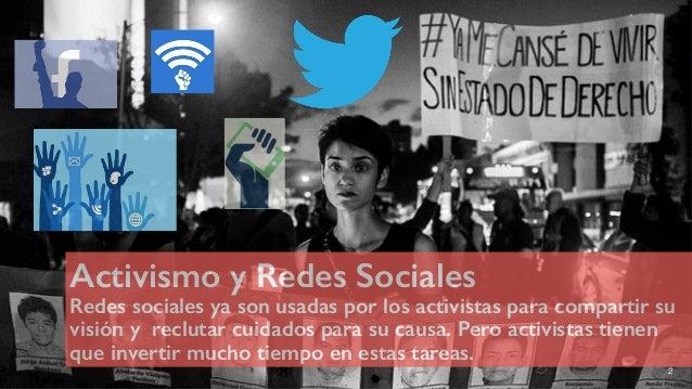 Activismo y Redes Sociales Redes sociales ya son usadas por los activistas para compartir su visión y reclutar cuidados p...