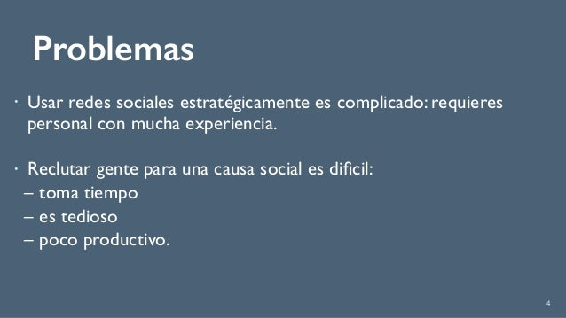 Problemas ! Usar redes sociales estratégicamente es complicado: requieres personal con mucha experiencia. ! Reclutar gent...